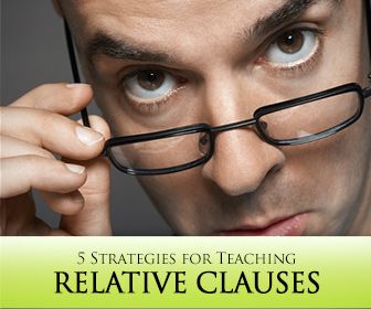Relatively Speaking: 5 Strategies for Teaching Relative Clauses