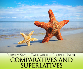 Survey Says…Using Comparatives and Superlatives to Talk about People