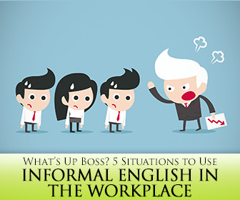 What�s Up Boss? 5 Situations to Use Informal English in the Workplace