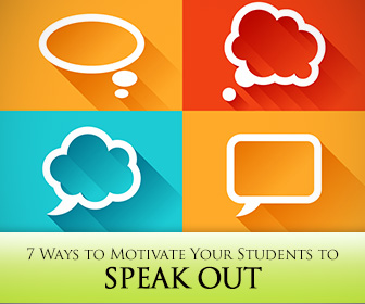 7 Ways to Motivate Your Students to Speak Out