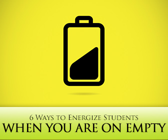 6 Ways to Energize Students When You Are on Empty