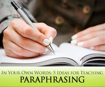 In Your Own Words: 5 Ideas for Teaching Paraphrasing