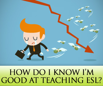 ESL Teachers Ask: How Do I Know I'm Good at Teaching ESL?