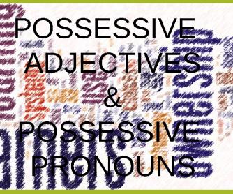 Adjectives & Possessives Pronouns