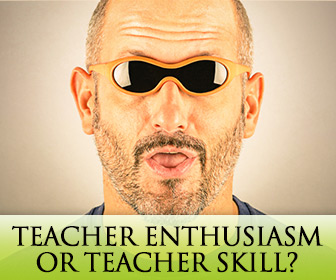 Teacher Enthusiasm or Teacher Skill? Which Is More Important?