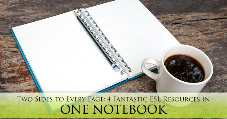 Two Sides to Every Page: 4 Fantastic ESL Resources in One Notebook