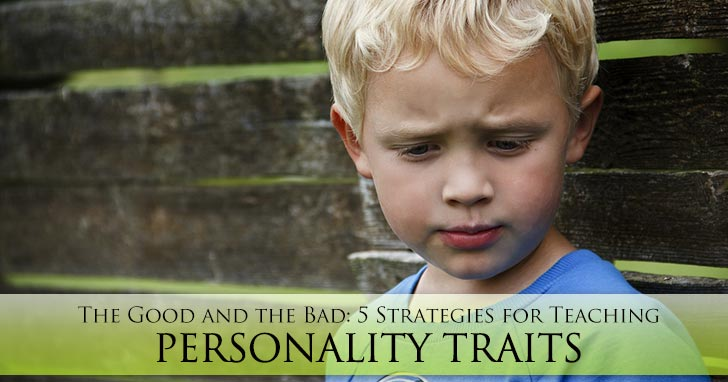 The Good and the Bad: 5 Strategies for Teaching Personality Traits