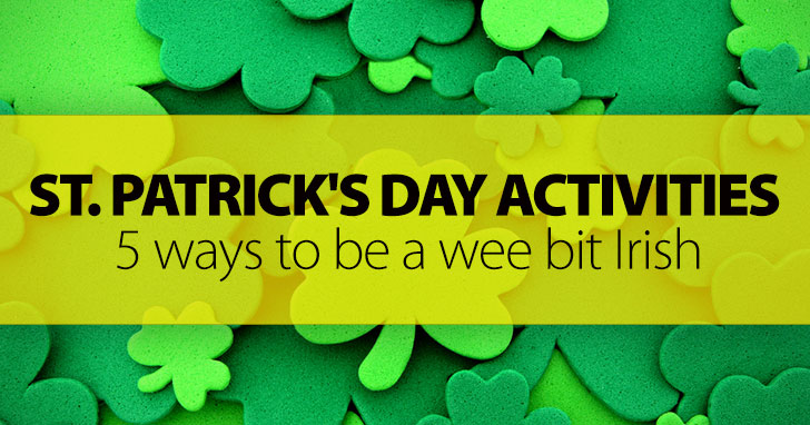 5 Ways to Be a Wee Bit Irish: St. Patrick's Day Activities