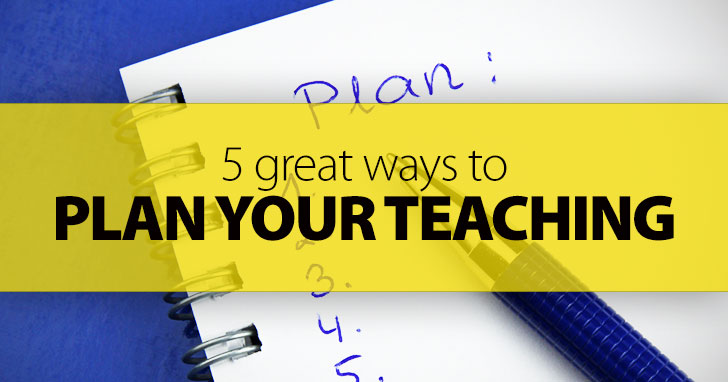 Laying The Groundwork: 5 Great Ways to Plan Your Teaching