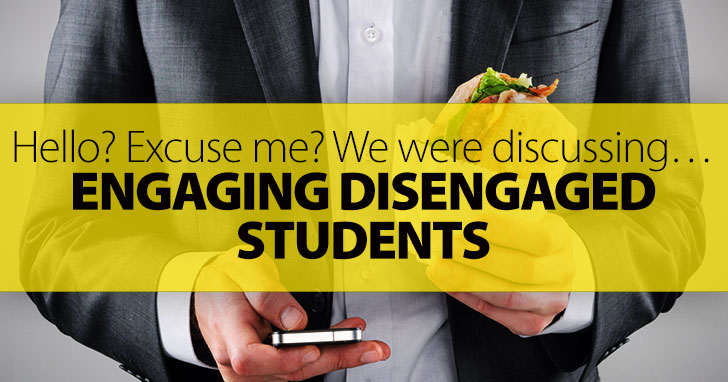 Hello? Excuse Me? We Were Discussing…Engaging Disengaged Students
