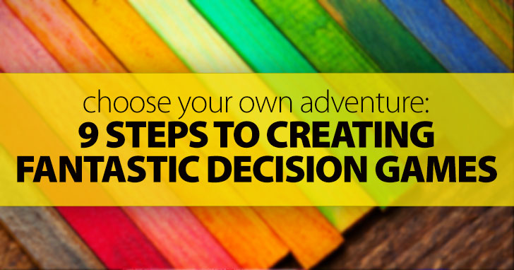 Choose Your Own Adventure: 9 Steps to Creating Fantastic Decision Games