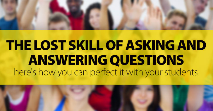 The Lost Skill Of Asking And Answering Questions: Here's How You Can Perfect It With Your Students Of Different ESL Levels and Ages