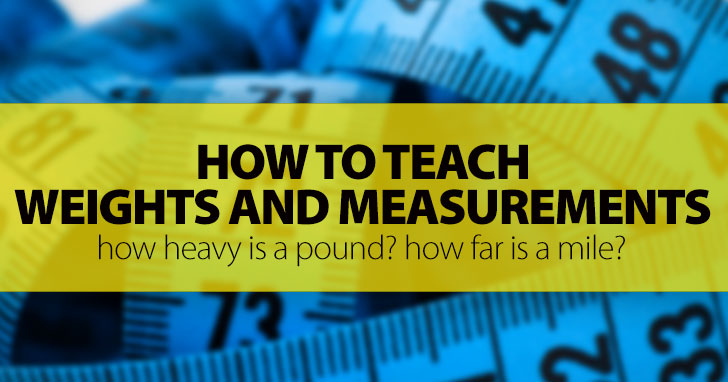 How Heavy Is A Pound? How Far Is A Mile? 5 Ideas For Teaching Weights And Measurements Experientially