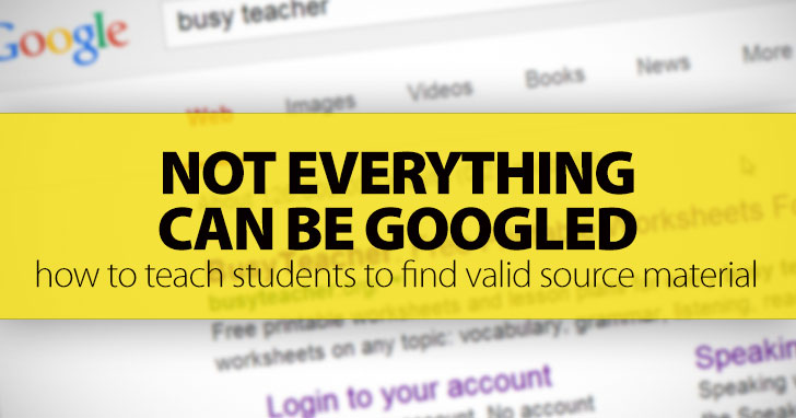 Not Everything Can Be Googled: How To Teach Your Students To Find Valid Source Material (Online And Off)