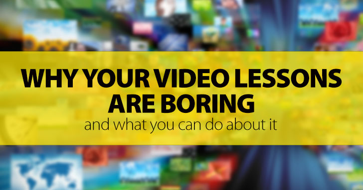 Why Your Video Lessons Are Boring, And What You Can Do About It: 10 Great Activities