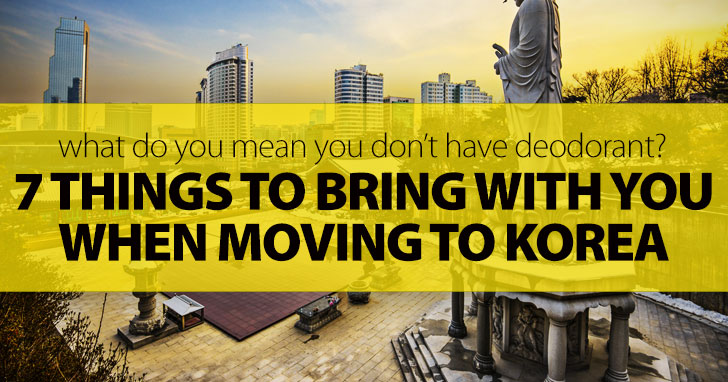 What Do You Mean You Don't Have Deodorant?: 7 Things To Bring With You When Moving To Korea