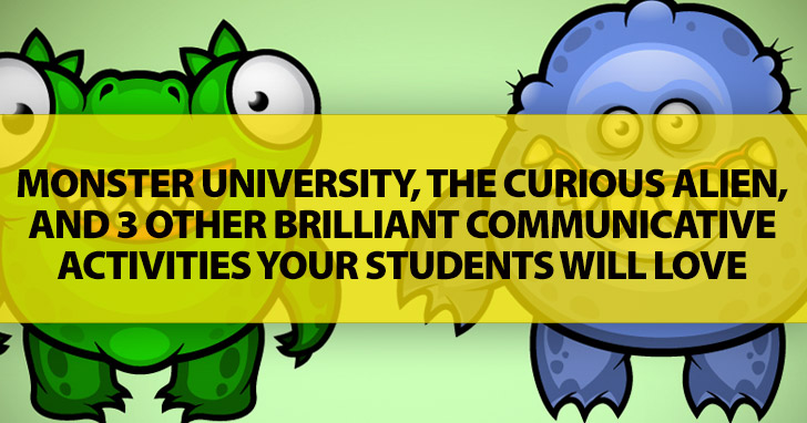 Monster University, The Curious Alien: And 3 Other Brilliant Communicative Activities Your Students Will Love