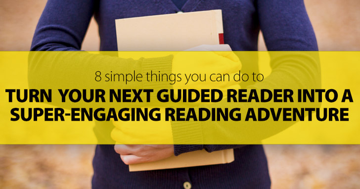 Turn Your Next Guided Reader Into A Super-Engaging Reading Adventure For Students: 8 Simple Things You Can Do