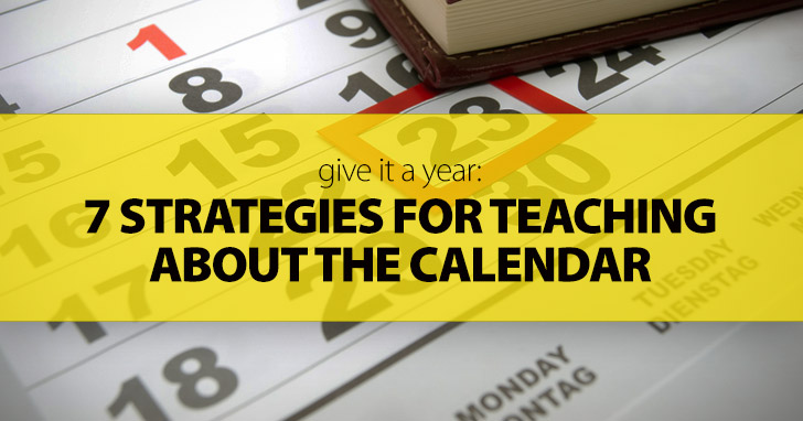 Give It a Year: 7 Strategies for Teaching about the Calendar