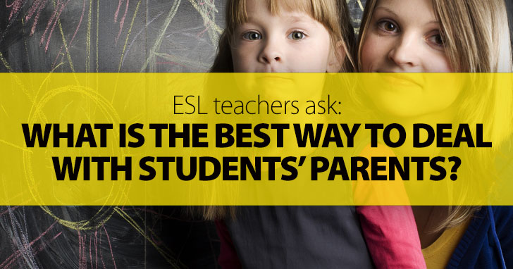 ESL Teachers Ask: What Is the Best Way to Deal with Students' Parents?
