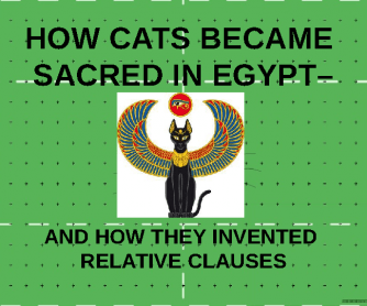 ABC's of Relative Clauses - How Cats Became Sacred in Egypt