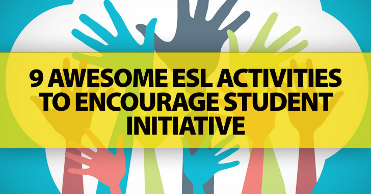 Use It Or Lose It: 9 Awesome ESL Activities To Encourage Student Initiative