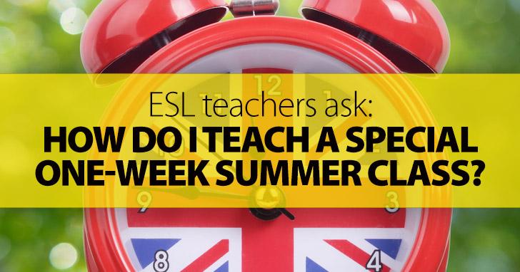 ESL Teachers Ask: How Do I Teach a Special One-Week Summer Class?