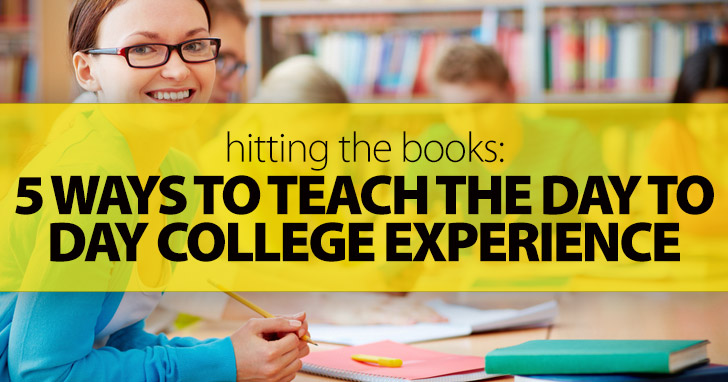 Hitting the Books: 5 Ways to Teach the Day to Day College Experience