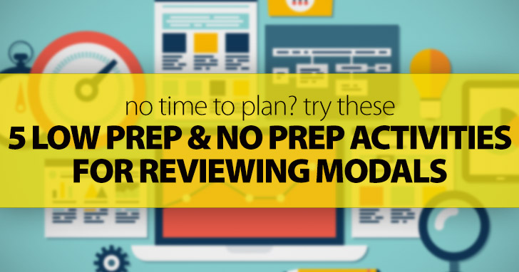 No Time To Plan? Try These 5 Low Prep & No Prep Activities for Reviewing Modals