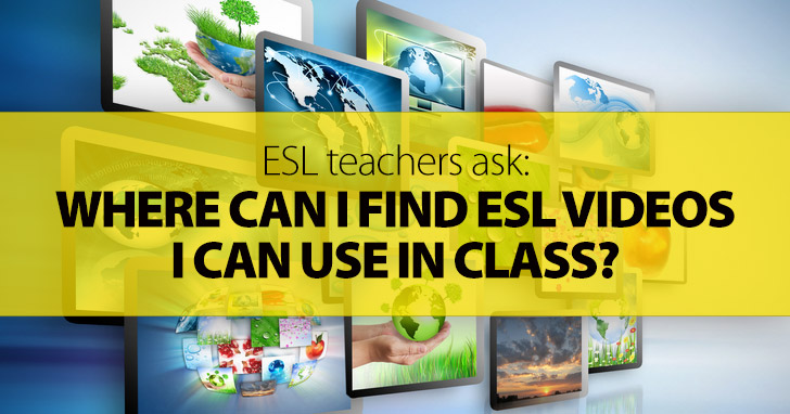 ESL Teachers Ask: Where Can I Find ESL Videos I Can Use in Class?