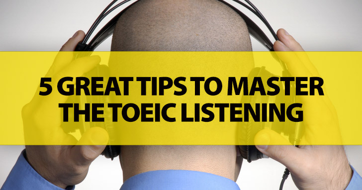 5 Great Tips to Master the TOEIC Listening