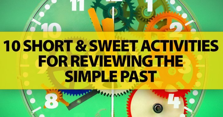 No Extra Work Required: 10 Short & Sweet Activities For Reviewing The Simple Past