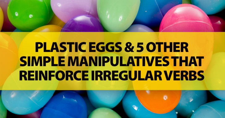 Are Your Students Struggling With Irregular Verbs? Try Plastic Eggs (And 5 Other Simple Manipulatives!)