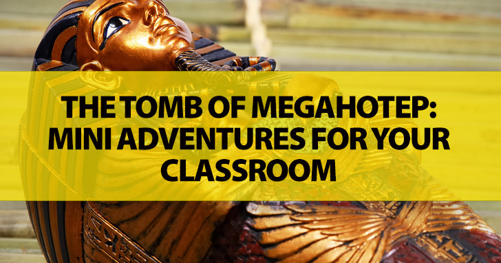 The Tomb of Megahotep: Mini Adventures For Your Classroom
