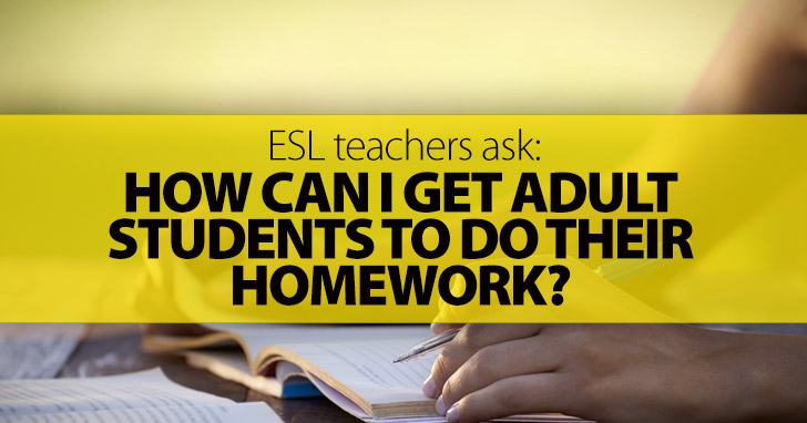 ESL Teachers Ask: How Can I Get Adult Students to Do Their Homework?