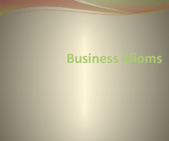 Business Idioms - PowerPoint