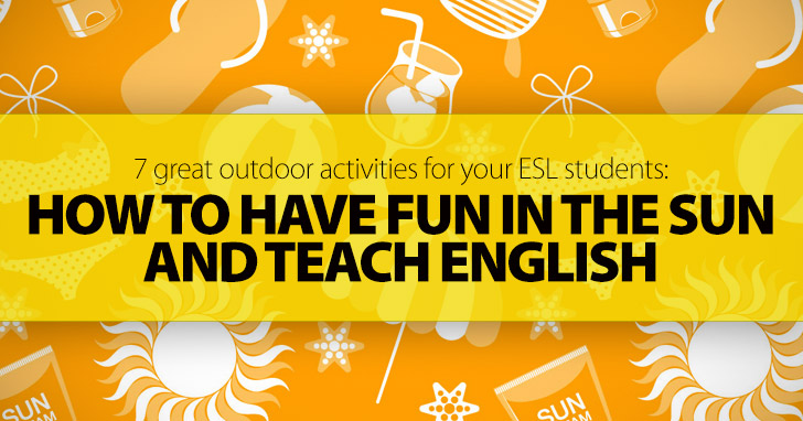 7 Great Outdoor Activities For Your ESL Students How To Have Fun In The Sun And Teach English