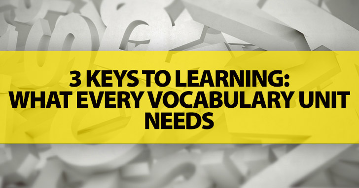 3 Keys to Learning: What Every Vocabulary Unit Needs