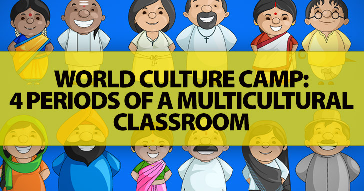 World Culture Camp: 4 Periods of a Multicultural Classroom