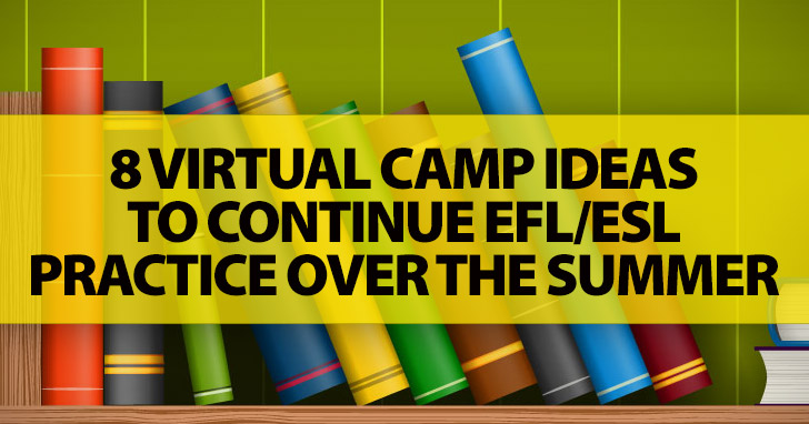 Don't Let Them Forget! 8 Virtual Camp Ideas to Continue EFL/ESL Practice Over the Summer