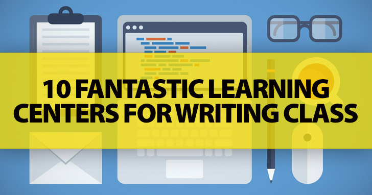 10 Fantastic Learning Сenters for Writing Class