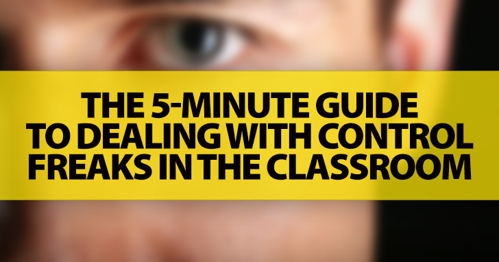 This is the Way We Should Do It: The 5-Minute Guide To Dealing with Control Freaks in the Classroom