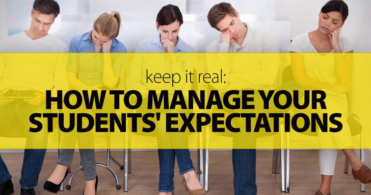 Keep It Real. How to Manage Your Students' Expectations