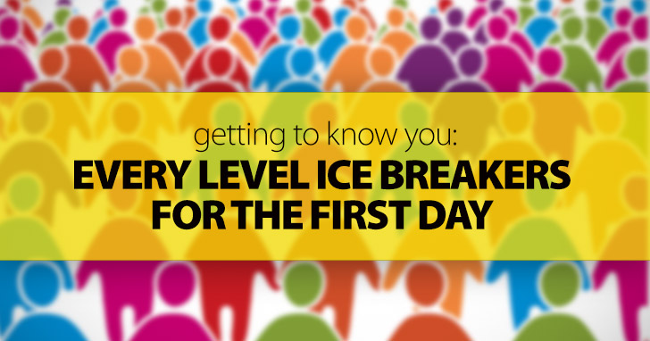 Getting to Know You: Every Level Ice Breakers for the First Day