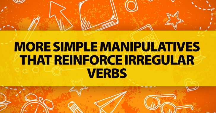 More Simple Manipulatives That Reinforce Irregular Verbs