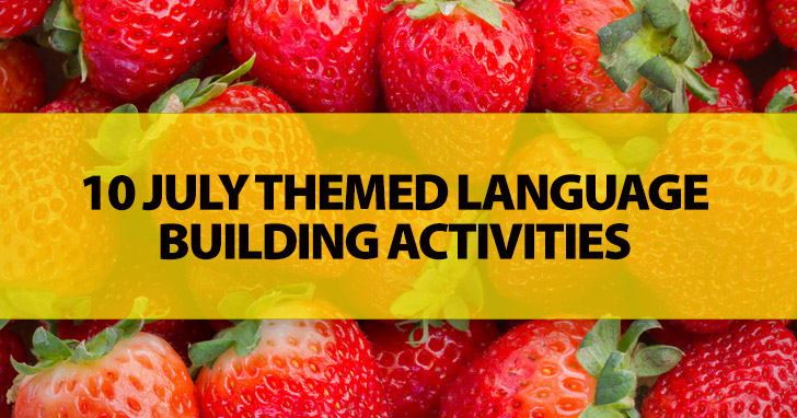 10 July Themed Language Building Activities