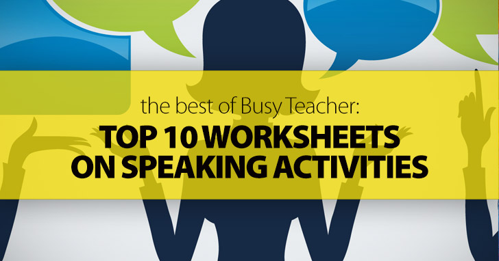 The Best of Busy Teacher: Top 10 Worksheets on Speaking Activities