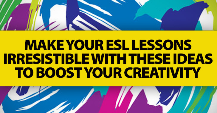 Running Dry? Make Your ESL Lessons Irresistible with These Ideas to Boost Your Creativity