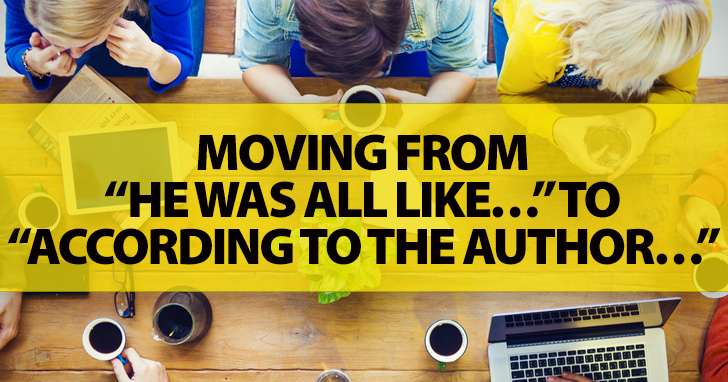 """From Conversational to Academic: Moving from """"He Was All Like…"""" to """"According to the Author…"""""""