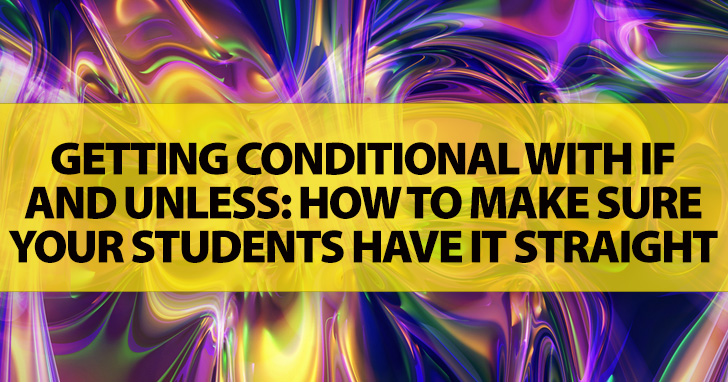 Getting Conditional with IF and UNLESS: How to Make Sure Your Students Have It Straight